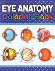 Eye Anatomy Coloring Book: Fun and Easy Human Eye Anatomy Coloring Book. Learn The Human Eye Anatomy With Fun & Easy. Human Eye Anatomy Coloring Cover Image