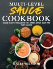 Multi-level Sauce Cookbook: Sauce Recipes Including Hot, Sweet, Spicy, Sour And Tart Sauces Cover Image