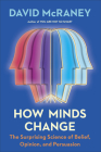 How Minds Change: The Surprising Science of Belief, Opinion, and Persuasion Cover Image