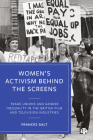 Women's Activism Behind the Screens: Trade Unions and Gender Inequality in the British Film and Television Industries Cover Image