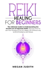 Reiki Healing for Beginners: The Ultimate Guide Understanding the Ancient Art of Japanese Reiki. Discover How to use Your Energy to live a Happy Li Cover Image