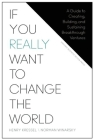 If You Really Want to Change the World: A Guide to Creating, Building, and Sustaining Breakthrough Ventures Cover Image