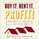 Buy It, Rent It, Profit!: Make Money as a Landlord in Any Real Estate Market Cover Image
