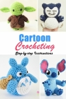Cartoon Crocheting: Step-by-step Instructions: Cartoon Characters Crochet Book Cover Image
