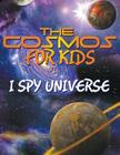 The Cosmos for Kids (I Spy Universe) Cover Image