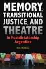Memory, Transitional Justice, and Theatre in Postdictatorship Argentina (Theater in the Americas) Cover Image