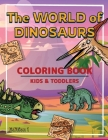 The World of Dinosaurs: A Kids Coloring Book to Introduce Them to the History of Dinosaurs Dinosaurs Coloring Book for Boys and Girls Ages 2-4 Cover Image