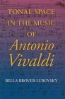 Tonal Space in the Music of Antonio Vivaldi (Music and the Early Modern Imagination) Cover Image