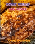Honey Garlic BBQ Sauce: 150 recipe Delicious and Easy The Ultimate Practical Guide Easy bakes Recipes From Around The World honey garlic bbq s Cover Image