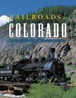 Railroads of Colorado: Your Guide to Colorado's Historic Trains and Railway Sites Cover Image