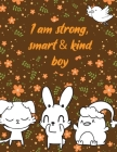 I am strong, smart & kind boy: A valuable and beautiful coloring book that helps to build your child confidence and Intelligence (100% children frien Cover Image