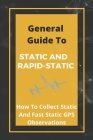 General Guide To Static And Rapid-Static: How To Collect Static And Fast Static GPS Observations: Static Gps Cover Image