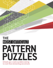 The Most Difficult Pattern Puzzles: Unleash Your Creative Problem-Solving to Crack These Demanding Conundrums Cover Image
