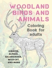 Woodland Birds and Animals - Coloring Book for adults - Giraffe, Alpaca, Salamander, Wild cat, and more Cover Image