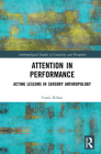 Attention in Performance: Acting Lessons in Sensory Anthropology (Anthropological Studies of Creativity and Perception) Cover Image