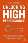 Unlocking High Performance: How to Use Performance Management to Engage and Empower Employees to Reach Their Full Potential Cover Image