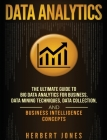 Data Analytics: The Ultimate Guide to Big Data Analytics for Business, Data Mining Techniques, Data Collection, and Business Intellige Cover Image