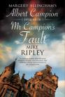 MR Campion's Fault: Margery Allingham's Albert Campion's New Mystery (Albert Campion Mystery #3) Cover Image