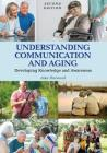 Understanding Communication and Aging: Developing Knowledge and Awareness Cover Image
