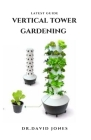 Latest Guide Vertical Tower Gardening: Step by Step Guide To Growing In A Little Space With Vertical Tower Garden Techniques: Everything You Need To K Cover Image