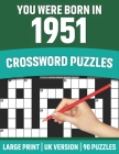 You Were Born In 1951: Crossword Puzzles: Crossword Puzzle Book For All Word Games Lover Seniors And Adults Who Were Born In 1951 With Soluti Cover Image