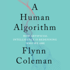 A Human Algorithm: How Artificial Intelligence Is Redefining Who We Are Cover Image