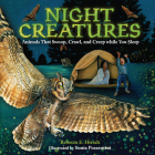 Night Creatures: Animals That Swoop, Crawl, and Creep While You Sleep Cover Image