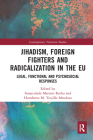 Jihadism, Foreign Fighters and Radicalization in the Eu: Legal, Functional and Psychosocial Responses (Contemporary Terrorism Studies) Cover Image