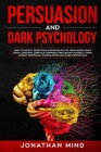 Persuasion and Dark Psychology: How to Detect Deception in Psychology of Persuasion, Read Body Language, Dark NLP, Hypnosis and Defend Yourself from C Cover Image