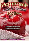 Homemade Candy & Chocolate Recipes: 175 Delicious Simple Old Fashioned Candy Ideas Cover Image