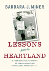 Lessons from the Heartland: A Turbulent Half-Century of Public Education in an Iconic American City Cover Image