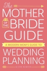 The Mother of the Bride Guide: A Modern Mom's Guide to Wedding Planning Cover Image