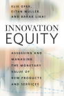 Innovation Equity: Assessing and Managing the Monetary Value of New Products and Services Cover Image