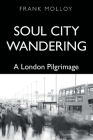 Soul City Wandering: A London Pilgrimage Cover Image