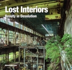 Lost Interiors: Beauty in Desolation (Abandoned Places) Cover Image
