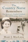 The Country Nurse Remembers: True Stories of a Troubled Childhood, War, and Becoming a Nurse (The Country Nurse Series, Book Three) Cover Image