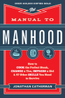 The Manual to Manhood: How to Cook the Perfect Steak, Change a Tire, Impress a Girl & 97 Other Skills You Need to Survive Cover Image