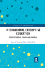 International Enterprise Education: Perspectives on Theory and Practice (Routledge Studies in Entrepreneurship) Cover Image