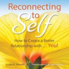 Reconnecting to Self: How to Create a Better Relationship With...You! Cover Image