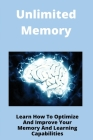 Unlimited Memory: Learn How To Optimize And Improve Your Memory And Learning Capabilities: Books On Memory Palace Cover Image