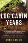 Log Cabin Years: How One Couple Built a Home From Scratch and Created a Life Cover Image