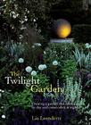 The Twilight Garden: Creating a Garden That Entrances by Day and Comes Alive at Night Cover Image