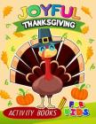 Joyful Thanksgiving Activity books for kids: Activity book for boy, girls, kids Ages 2-4,3-5,4-8 Game Mazes, Coloring, Crosswords, Dot to Dot, Matchin Cover Image