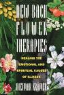 New Bach Flower Therapies: Healing the Emotional and Spiritual Causes of Illness Cover Image