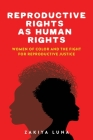 Reproductive Rights as Human Rights: Women of Color and the Fight for Reproductive Justice Cover Image