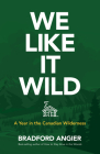We Like It Wild: A Year in the Canadian Wilderness Cover Image