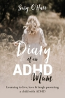 Diary of an ADHD Mum: Learning to live, love and laugh parenting a child with ADHD Cover Image