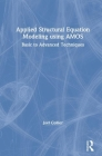 Applied Structural Equation Modeling Using Amos: Basic to Advanced Techniques Cover Image
