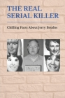 The Real Serial Killer: Chilling Facts About Jerry Brudos: Jerry Brudos Cover Image