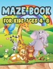 Maze Book For Kids Ages 4-8: Challenging Mazes for Kids 4-6, 6-8 year olds Maze book for Children Games Problem-Solving Cute Gift For Cute Kids Cover Image